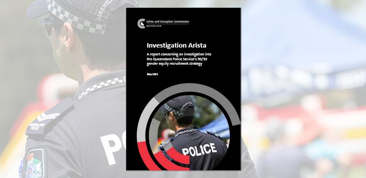 Investigation Arista: A report concerning the investigation into the Queensland Police Service's 50/50 gender equity recruitment strategy